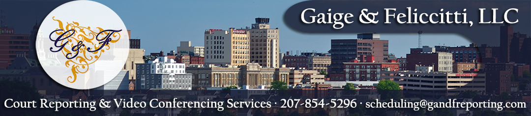 Maine Court Reporting Services - Gaige & Feliccitti, LLC