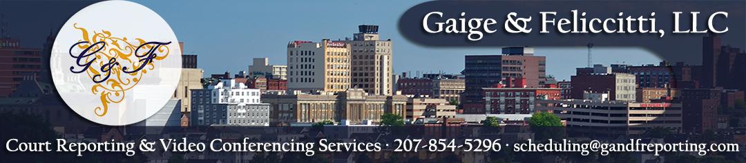 Maine Court Reporting Services - Gaige & Feliccitti, LLC